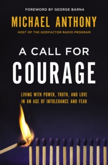 A Call for Courage : Living with Power, Truth, and Love in an Age of Intolerance and Fear, Hardback Book