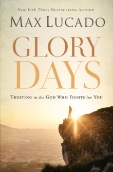 Glory Days : Trusting the God Who Fights for You, Paperback / softback Book