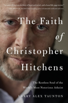The Faith of Christopher Hitchens : The Restless Soul of the World's Most Notorious Atheist, Paperback / softback Book