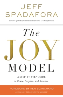The Joy Model : A Step-by-Step Guide to Peace, Purpose, and Balance, Paperback / softback Book