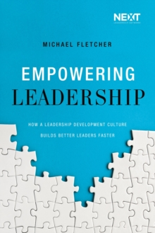 Empowering Leadership : How a Leadership Development Culture Builds Better Leaders Faster, Paperback Book
