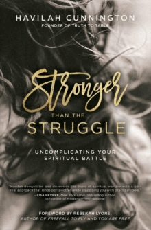 Stronger than the Struggle : Uncomplicating Your Spiritual Battle, Paperback / softback Book