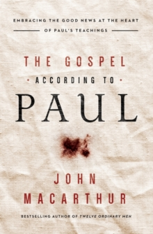 The Gospel According to Paul : Embracing the Good News at the Heart of Paul's Teachings, Paperback Book