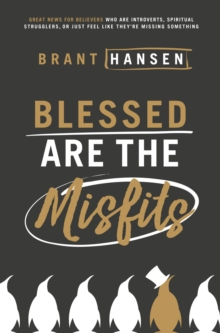 Blessed Are the Misfits : Great News for Believers who are Introverts, Spiritual Strugglers, or Just Feel Like They're Missing Something, Paperback Book