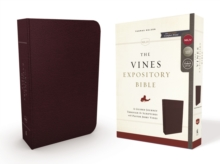 The NKJV, Vines Expository Bible, Bonded Leather, Burgundy, Comfort Print : A Guided Journey Through the Scriptures with Pastor Jerry Vines, Leather / fine binding Book