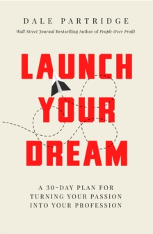 Launch Your Dream : A 30-day Plan For Turning Your Passion Into Your Profession, Paperback Book