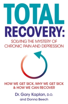 Total Recovery : Solving the Mystery of Chronic Pain and Depression, Paperback Book