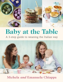 Baby at the Table : A 3-Step Guide to Weaning the Italian Way, Paperback Book