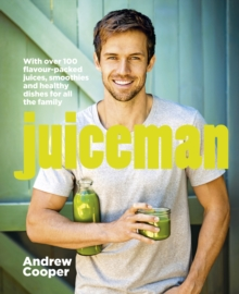 Juiceman : Over 100 healthy juice and smoothie recipes for all the family, Paperback / softback Book
