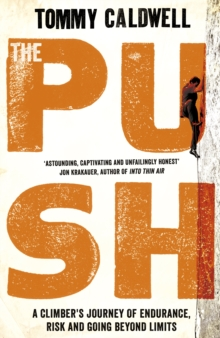 The Push : A Climber's Journey of Endurance, Risk and Going Beyond Limits, Hardback Book