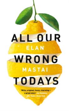 All Our Wrong Todays : A BBC Radio 2 Book Club Choice 2017, Hardback Book