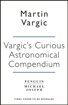 Vargic's Curious Cosmic Compendium : Space, the universe and everything within it, Hardback Book