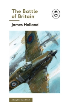 The Battle of Britain: Book 2 of the Ladybird Expert History of the Second World War, Hardback Book