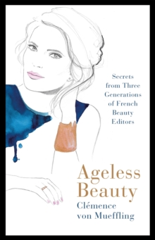 Ageless Beauty : Discover the best-kept beauty secrets from the editors at Vogue Paris, Hardback Book