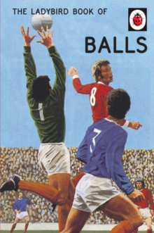 The Ladybird Book of Balls (Ladybirds for Grown-Ups) : The perfect gift for fans of the World Cup, Hardback Book