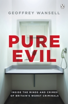 Pure Evil : Inside the Minds and Crimes of Britain's Worst Criminals, Paperback / softback Book