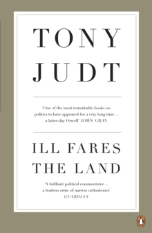 Ill Fares The Land : A Treatise On Our Present Discontents, Paperback Book
