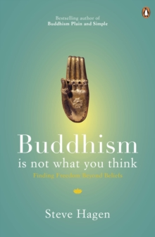Buddhism is Not What You Think : Finding Freedom Beyond Beliefs, Paperback Book