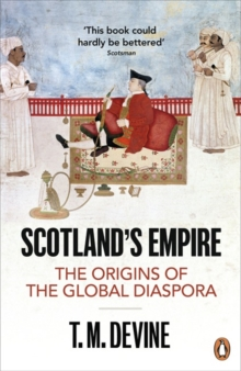 Scotland's Empire : The Origins of the Global Diaspora, Paperback / softback Book