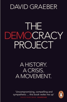 The Democracy Project : A History, A Crisis, A Movement, Paperback Book