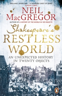Shakespeare's Restless World : An Unexpected History in Twenty Objects, Paperback Book