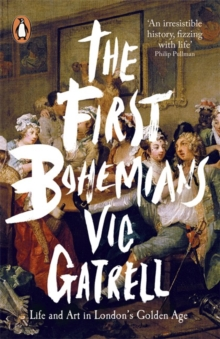 The First Bohemians : Life and Art in London's Golden Age, Paperback Book