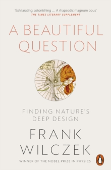 A Beautiful Question : Finding Nature's Deep Design, Paperback / softback Book