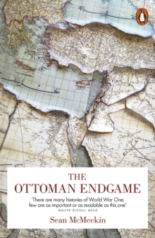 The Ottoman Endgame : War, Revolution and the Making of the Modern Middle East, 1908-1923, Paperback Book