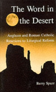 The Word in the Desert : Anglican and Roman Catholic Reactions to Liturgical Reform, Hardback Book