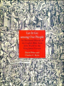 Let it Go Among Our People : An Illustrated History of the English Bible from John Wyclif to the King James Version, Hardback Book