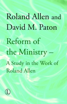 Reform of the Ministry : A Study in the Work of Roland Allen, Paperback / softback Book