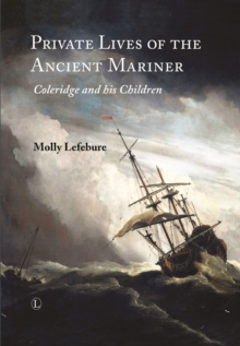 Private Lives of the Ancient Mariner : Coleridge and His Children, Hardback Book