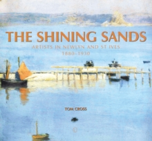 The Shining Sands : Artists in Newlyn and St Ives 1880-1930, Paperback / softback Book