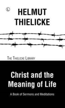 Christ and the Meaning of Life : A Book of Sermons and Meditations, Paperback Book