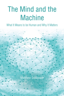 The Mind and the Machine : What It Means to Be Human and Why It Matters, Paperback / softback Book