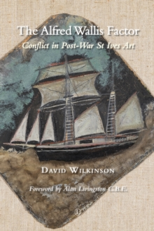 The Alfred Wallis Factor : Conflict in Post-War St Ives Art, Paperback / softback Book