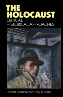 The Holocaust : Critical Historical Approaches, Paperback / softback Book