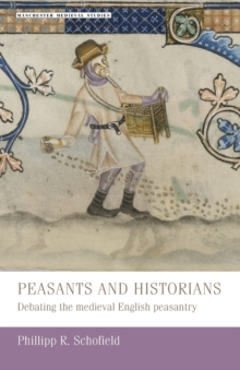 Peasants and Historians : Debating the Medieval English Peasantry, Paperback / softback Book
