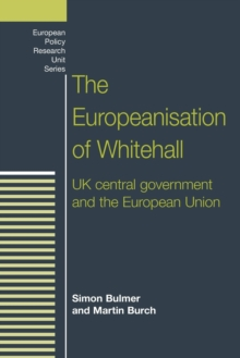 The Europeanisation of Whitehall : Uk Central Government and the European Union, Paperback / softback Book