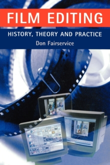 Film Editing - History, Theory and Practice : Looking at the Invisible, Paperback Book