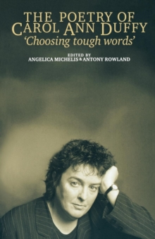 The Poetry of Carol Ann Duffy : Choosing Tough Words, Paperback Book
