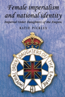 Female Imperialism and National Identity : Imperial Order Daughters of the Empire, Paperback / softback Book