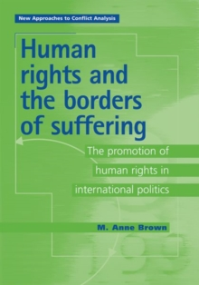 Human Rights and the Borders of Suffering : The Promotion of Human Rights in International Politics, Paperback / softback Book