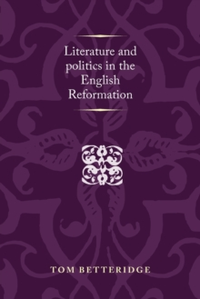 Literature and Politics in the English Reformation, Paperback / softback Book