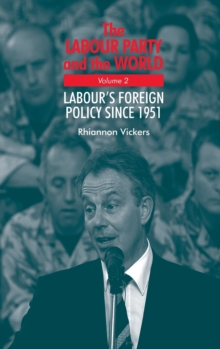 The Labour Party and the World, Volume 2 : Labour's Foreign Policy Since 1951, Hardback Book