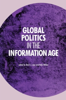 Global Politics in the Information Age, Paperback / softback Book