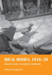 Ideal Homes, 1918-39 : Domestic Design and Suburban Modernism, Paperback / softback Book