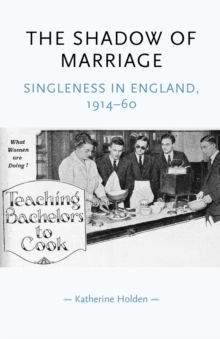 The Shadow of Marriage : Singleness in England, 1914-60, Paperback / softback Book
