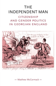 The Independent Man : Citizenship and Gender Politics in Georgian England, Paperback / softback Book