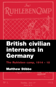 British Civilian Internees in Germany : The Ruhleben Camp, 1914-1918, Paperback / softback Book